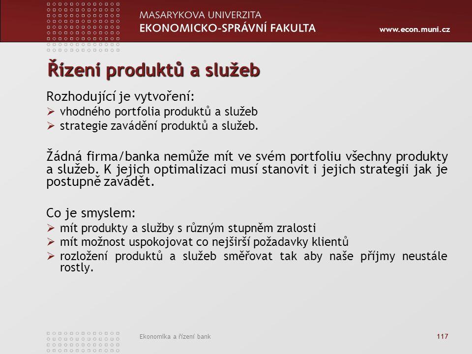 www.econ.muni.cz Ekonomika a řízení bank 117 Řízení produktů a služeb Rozhodující je vytvoření:  vhodného portfolia produktů a služeb  strategie zavádění produktů a služeb.