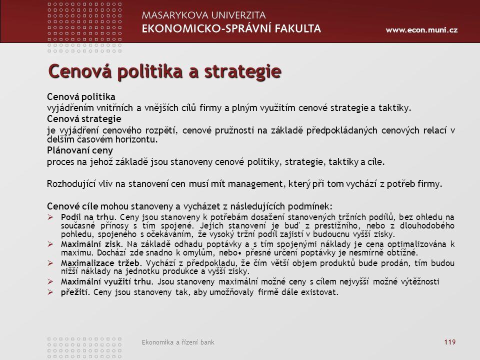 www.econ.muni.cz Ekonomika a řízení bank 119 Cenová politika a strategie Cenová politika vyjádřením vnitřních a vnějších cílů firmy a plným využitím cenové strategie a taktiky.