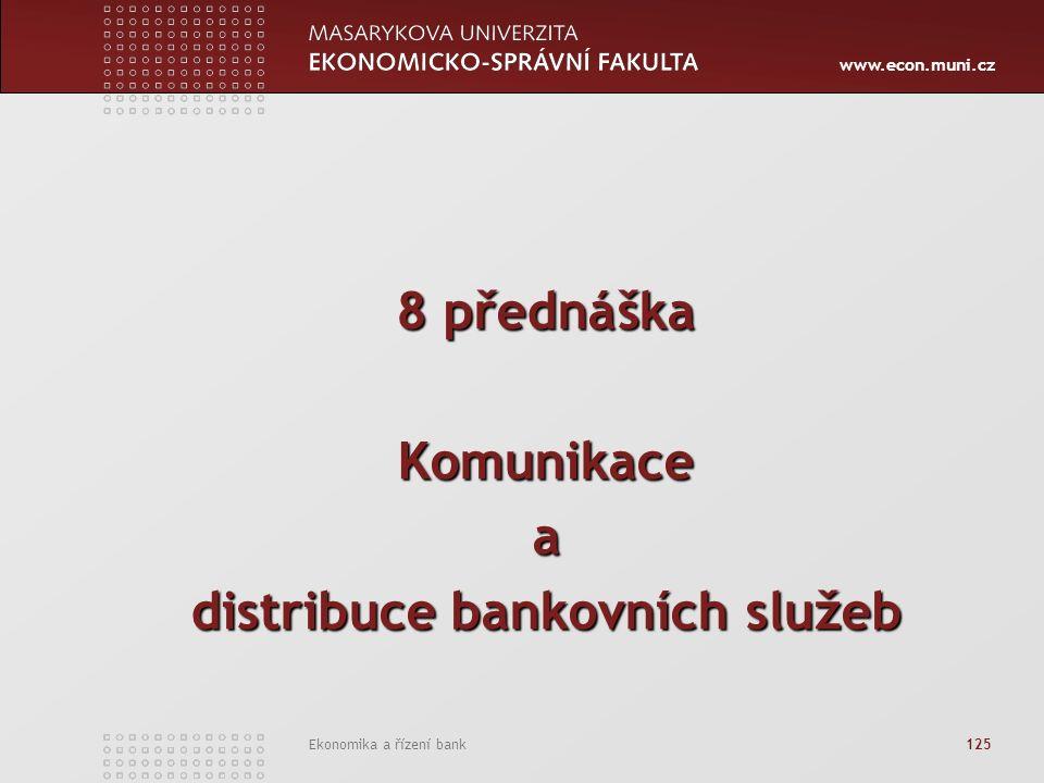www.econ.muni.cz Ekonomika a řízení bank 125 8 přednáška Komunikacea distribuce bankovních služeb