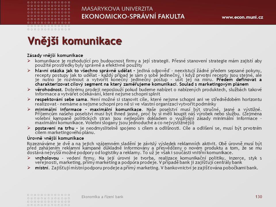 www.econ.muni.cz Ekonomika a řízení bank 130 Vnější komunikace Zásady vnější komunikace  komunikace je rozhodující pro budoucnost firmy a její strategii.