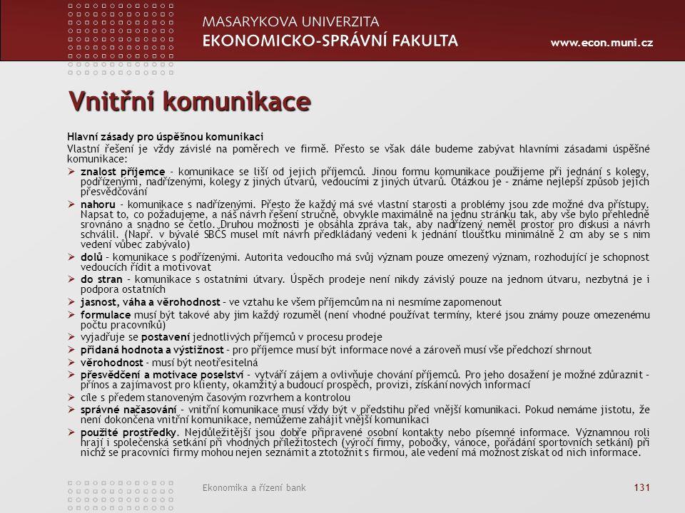 www.econ.muni.cz Ekonomika a řízení bank 131 Vnitřní komunikace Hlavní zásady pro úspěšnou komunikaci Vlastní řešení je vždy závislé na poměrech ve firmě.