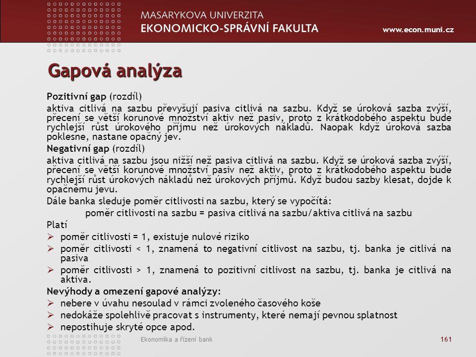 www.econ.muni.cz Ekonomika a řízení bank 161 Gapová analýza Pozitivní gap (rozdíl) aktiva citlivá na sazbu převyšují pasiva citlivá na sazbu.