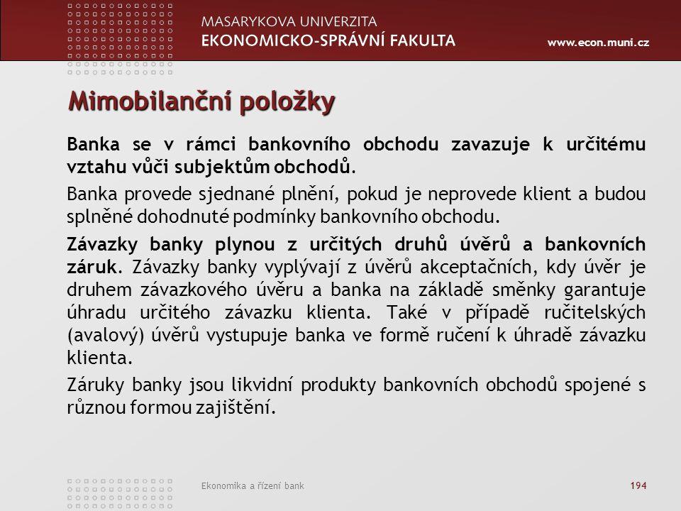www.econ.muni.cz Ekonomika a řízení bank 194 Mimobilanční položky Banka se v rámci bankovního obchodu zavazuje k určitému vztahu vůči subjektům obchodů.