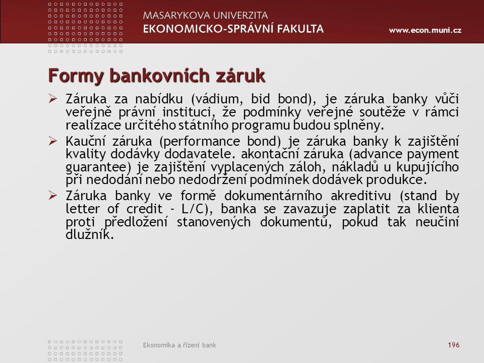www.econ.muni.cz Ekonomika a řízení bank 196 Formy bankovních záruk  Záruka za nabídku (vádium, bid bond), je záruka banky vůči veřejně právní instituci, že podmínky veřejné soutěže v rámci realizace určitého státního programu budou splněny.