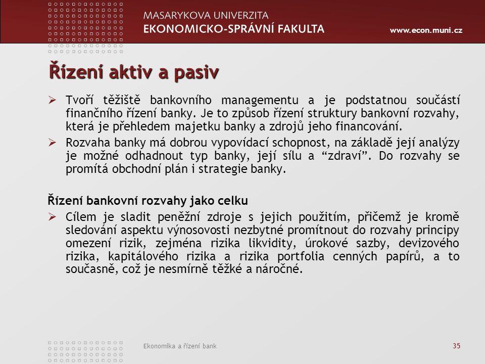 www.econ.muni.cz Ekonomika a řízení bank 35 Řízení aktiv a pasiv  Tvoří těžiště bankovního managementu a je podstatnou součástí finančního řízení banky.