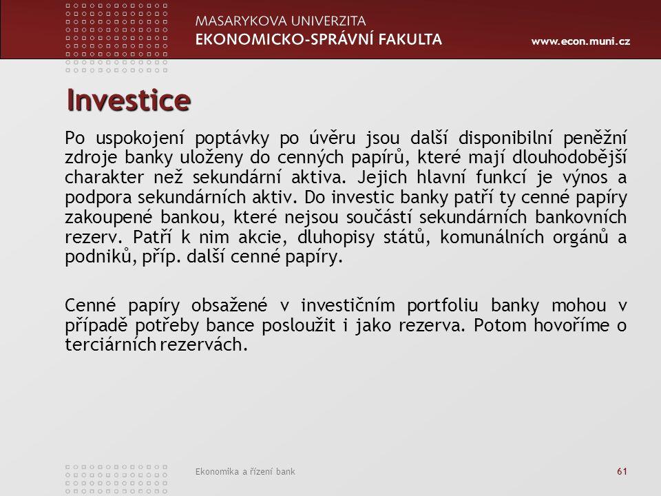 www.econ.muni.cz Ekonomika a řízení bank 61 Investice Po uspokojení poptávky po úvěru jsou další disponibilní peněžní zdroje banky uloženy do cenných papírů, které mají dlouhodobější charakter než sekundární aktiva.