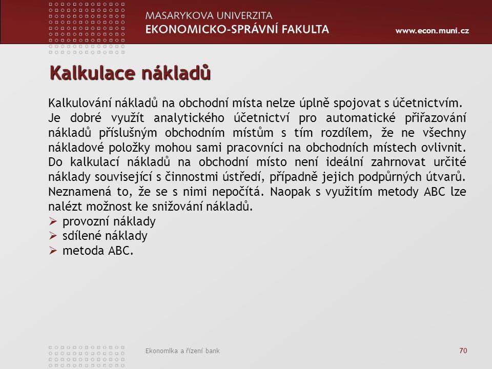 www.econ.muni.cz Ekonomika a řízení bank 70 Kalkulace nákladů Kalkulování nákladů na obchodní místa nelze úplně spojovat s účetnictvím.