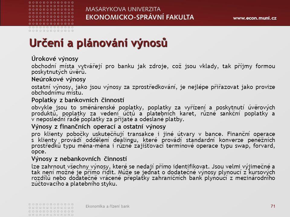 www.econ.muni.cz Ekonomika a řízení bank 71 Určení a plánování výnosů Úrokové výnosy obchodní místa vytvářejí pro banku jak zdroje, což jsou vklady, tak příjmy formou poskytnutých úvěrů.