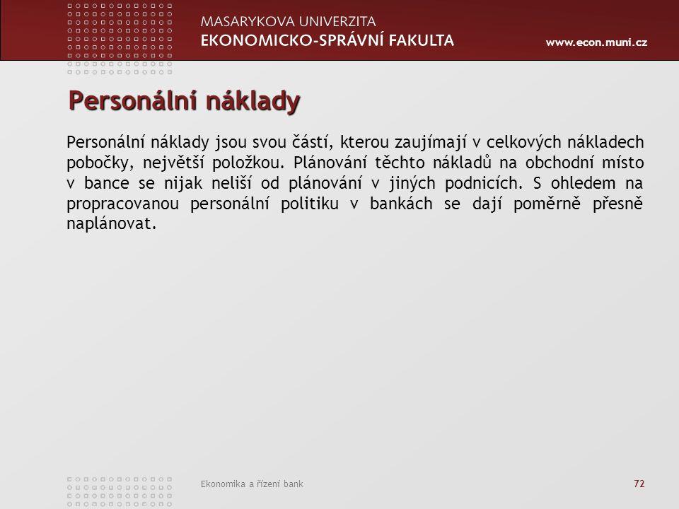 www.econ.muni.cz Ekonomika a řízení bank 72 Personální náklady Personální náklady jsou svou částí, kterou zaujímají v celkových nákladech pobočky, největší položkou.