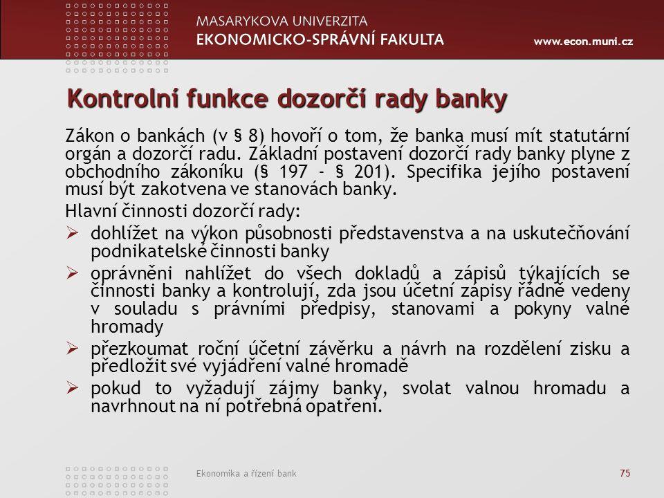 www.econ.muni.cz Ekonomika a řízení bank 75 Kontrolní funkce dozorčí rady banky Zákon o bankách (v § 8) hovoří o tom, že banka musí mít statutární orgán a dozorčí radu.