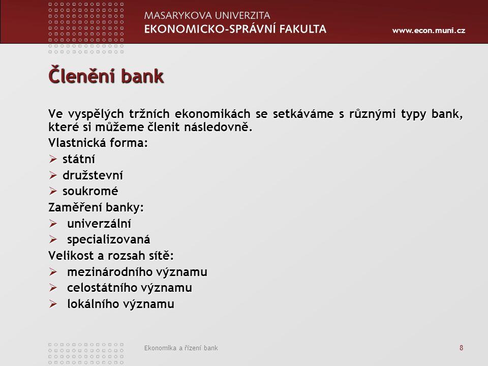 www.econ.muni.cz Ekonomika a řízení bank 8 Členění bank Ve vyspělých tržních ekonomikách se setkáváme s různými typy bank, které si můžeme členit následovně.