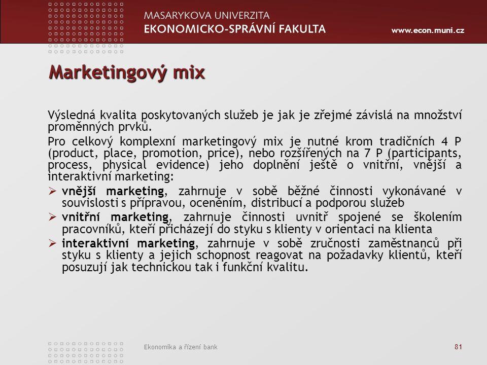 www.econ.muni.cz Ekonomika a řízení bank 81 Marketingový mix Výsledná kvalita poskytovaných služeb je jak je zřejmé závislá na množství proměnných prvků.