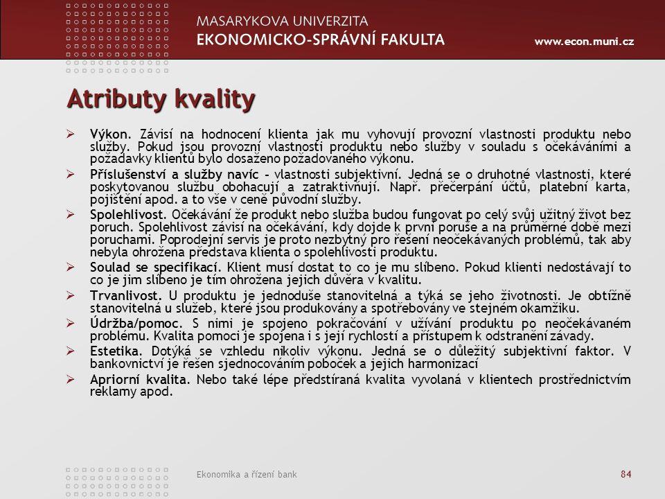 www.econ.muni.cz Ekonomika a řízení bank 84 Atributy kvality  Výkon. Závisí na hodnocení klienta jak mu vyhovují provozní vlastnosti produktu nebo sl