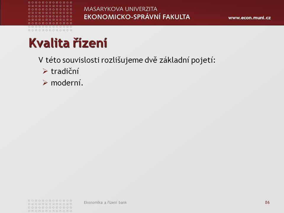www.econ.muni.cz Ekonomika a řízení bank 86 Kvalita řízení V této souvislosti rozlišujeme dvě základní pojetí:  tradiční  moderní.