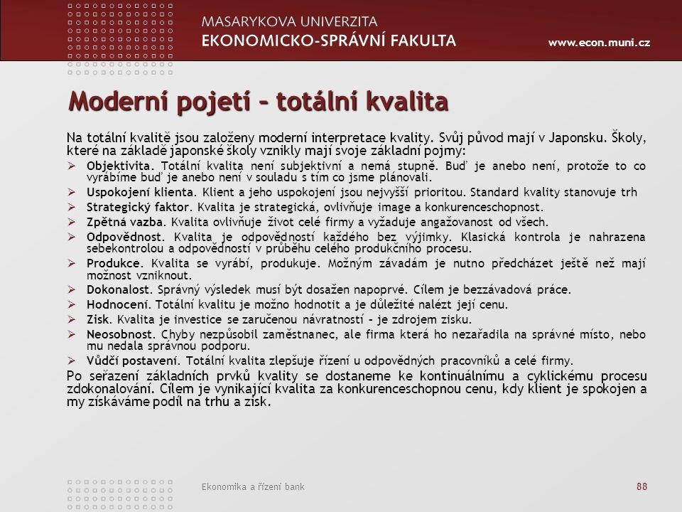 www.econ.muni.cz Ekonomika a řízení bank 88 Moderní pojetí – totální kvalita Na totální kvalitě jsou založeny moderní interpretace kvality.