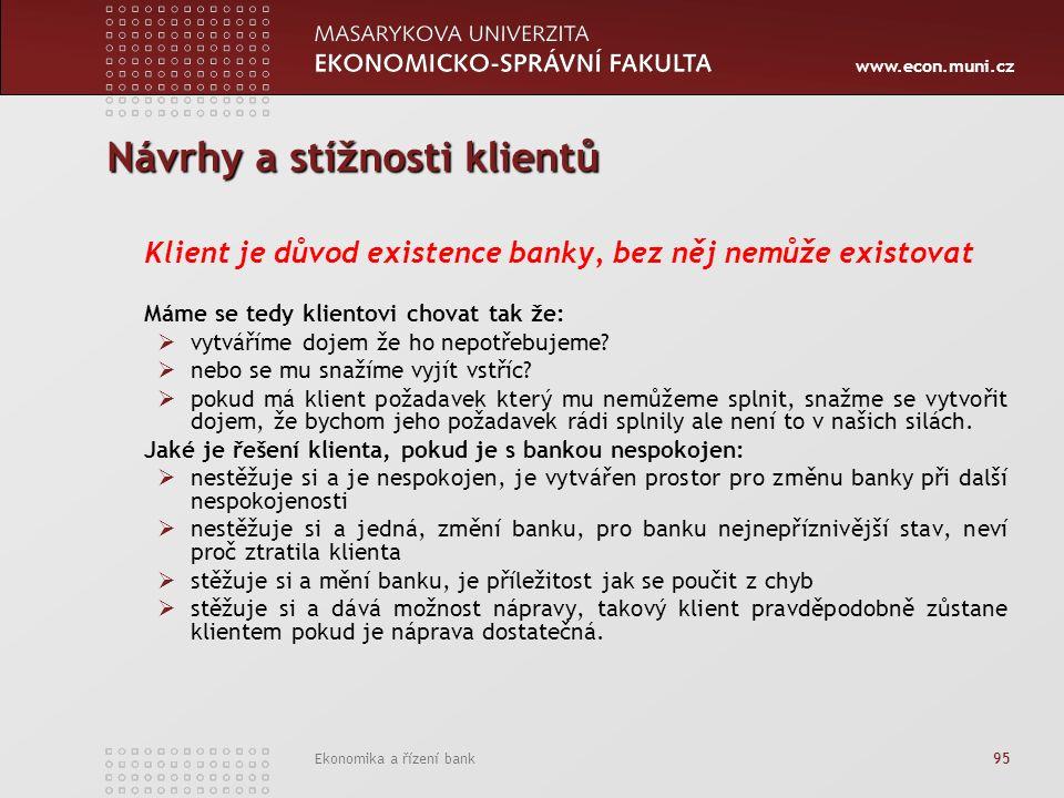 www.econ.muni.cz Ekonomika a řízení bank 95 Návrhy a stížnosti klientů Klient je důvod existence banky, bez něj nemůže existovat Máme se tedy klientovi chovat tak že:  vytváříme dojem že ho nepotřebujeme.