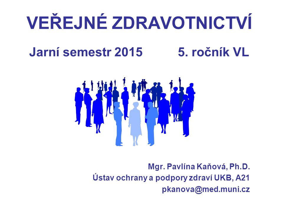 VEŘEJNÉ ZDRAVOTNICTVÍ Jarní semestr 2015 5. ročník VL Mgr.