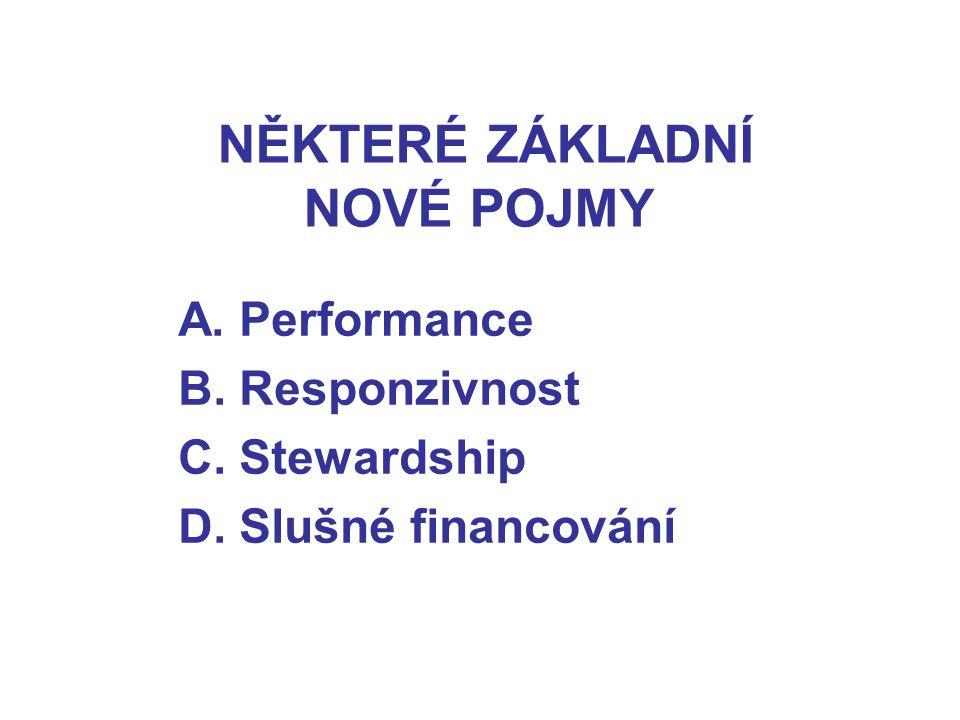 NĚKTERÉ ZÁKLADNÍ NOVÉ POJMY A. Performance B. Responzivnost C. Stewardship D. Slušné financování