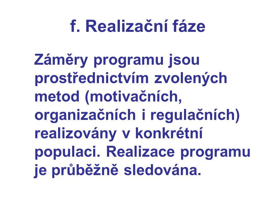 f. Realizační fáze Záměry programu jsou prostřednictvím zvolených metod (motivačních, organizačních i regulačních) realizovány v konkrétní populaci. R