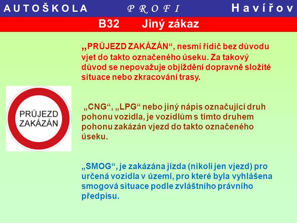 """B32 Jiný zákaz """" PRŮJEZD ZAKÁZÁN"""", nesmí řidič bez důvodu vjet do takto označeného úseku. Za takový důvod se nepovažuje objíždění dopravně složité sit"""