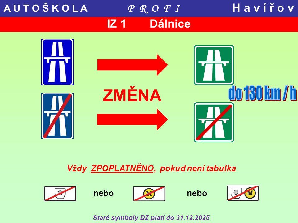 IZ 1 Dálnice ZMĚNA Vždy ZPOPLATNĚNO, pokud není tabulka nebo Staré symboly DZ platí do 31.12.2025 A U T O Š K O L A P R O F I H a v í ř o v