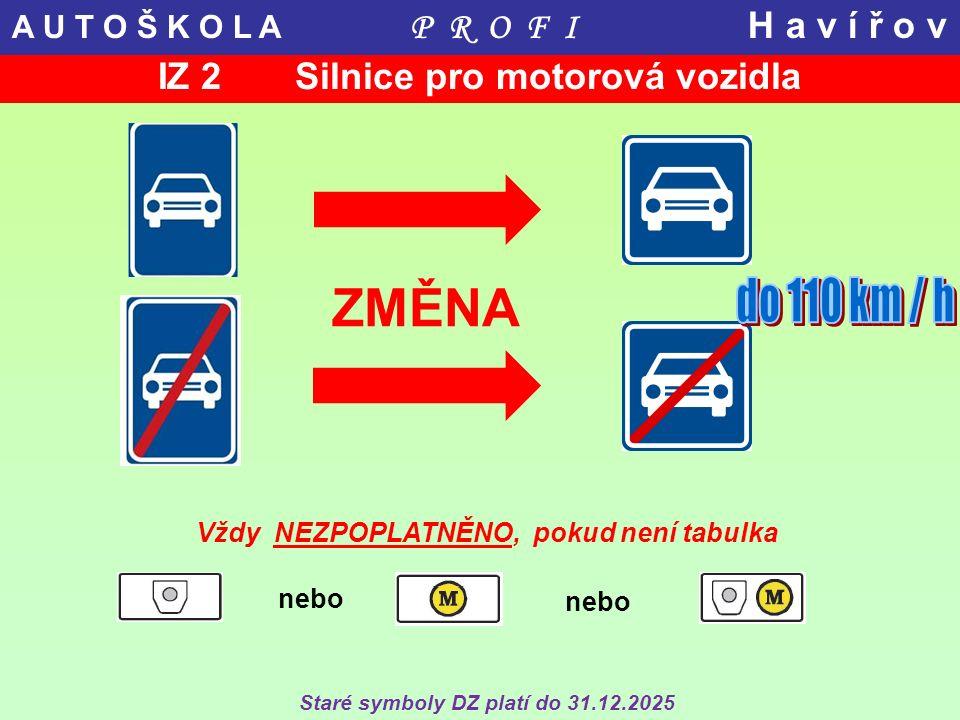 ZMĚNA Vždy NEZPOPLATNĚNO, pokud není tabulka IZ 2 Silnice pro motorová vozidla nebo Staré symboly DZ platí do 31.12.2025 A U T O Š K O L A P R O F I H