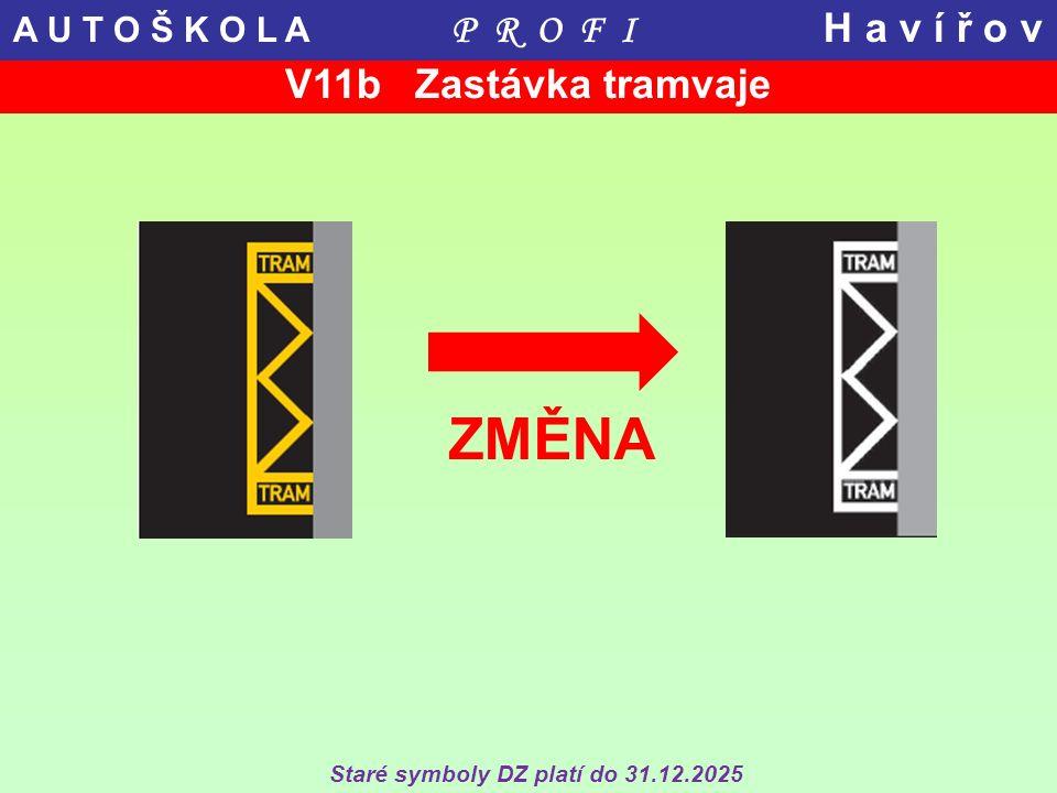 ZMĚNA Staré symboly DZ platí do 31.12.2025 V11b Zastávka tramvaje A U T O Š K O L A P R O F I H a v í ř o v