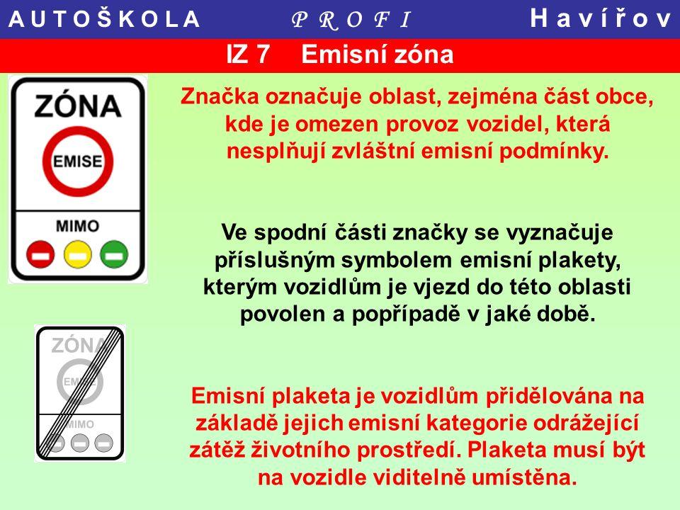 IZ 7 Emisní zóna Značka označuje oblast, zejména část obce, kde je omezen provoz vozidel, která nesplňují zvláštní emisní podmínky. Ve spodní části zn