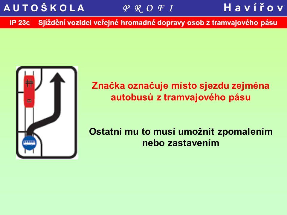 IP 23c Sjíždění vozidel veřejné hromadné dopravy osob z tramvajového pásu Značka označuje místo sjezdu zejména autobusů z tramvajového pásu Ostatní mu