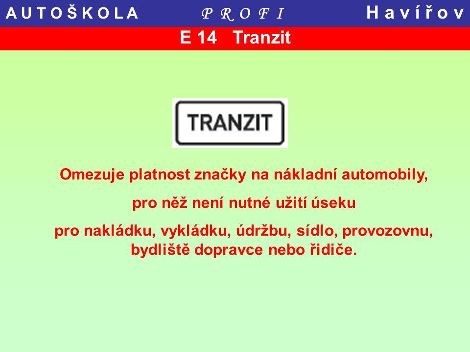 E 14 Tranzit Omezuje platnost značky na nákladní automobily, pro něž není nutné užití úseku pro nakládku, vykládku, údržbu, sídlo, provozovnu, bydlišt