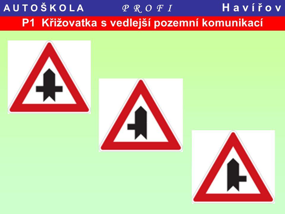 P1 Křižovatka s vedlejší pozemní komunikací A U T O Š K O L A P R O F I H a v í ř o v