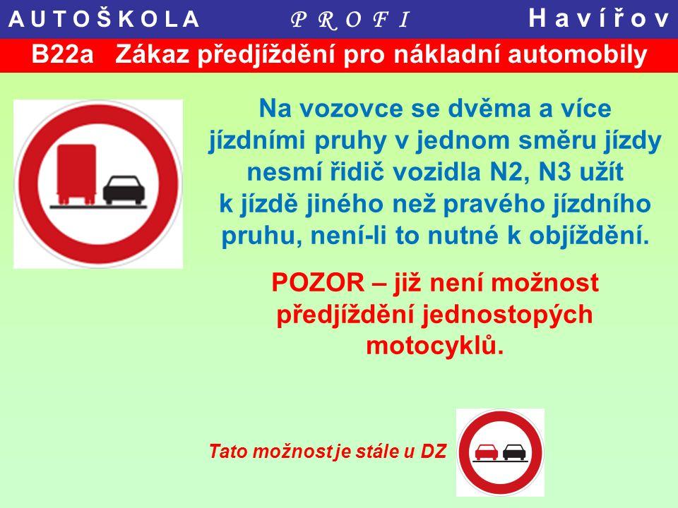 B22a Zákaz předjíždění pro nákladní automobily Na vozovce se dvěma a více jízdními pruhy v jednom směru jízdy nesmí řidič vozidla N2, N3 užít k jízdě