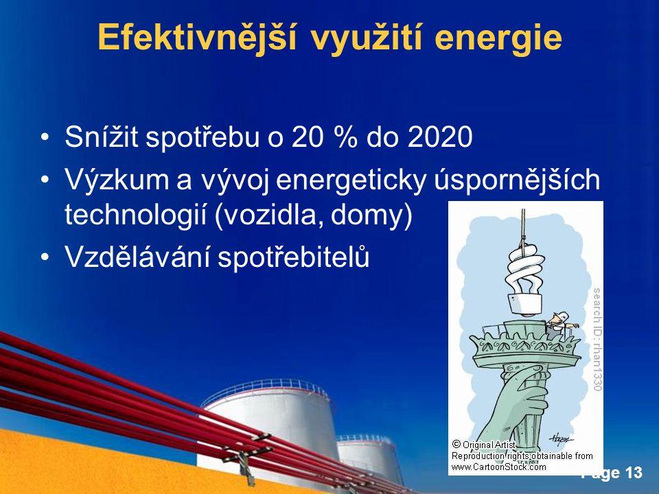 Page 13 Efektivnější využití energie Snížit spotřebu o 20 % do 2020 Výzkum a vývoj energeticky úspornějších technologií (vozidla, domy) Vzdělávání spotřebitelů