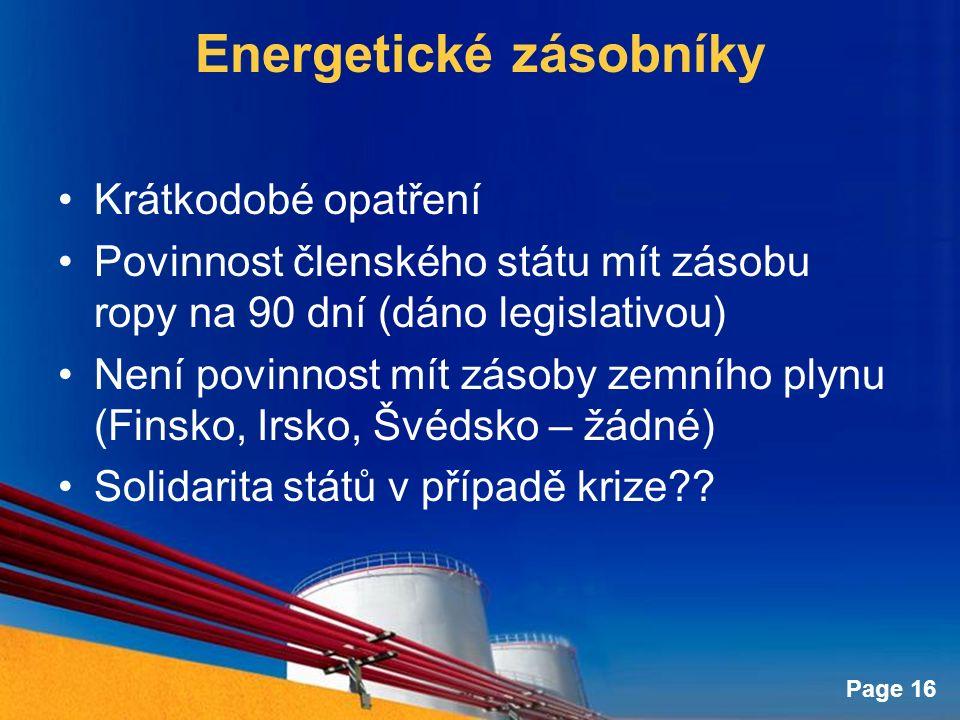 Page 16 Energetické zásobníky Krátkodobé opatření Povinnost členského státu mít zásobu ropy na 90 dní (dáno legislativou) Není povinnost mít zásoby zemního plynu (Finsko, Irsko, Švédsko – žádné) Solidarita států v případě krize