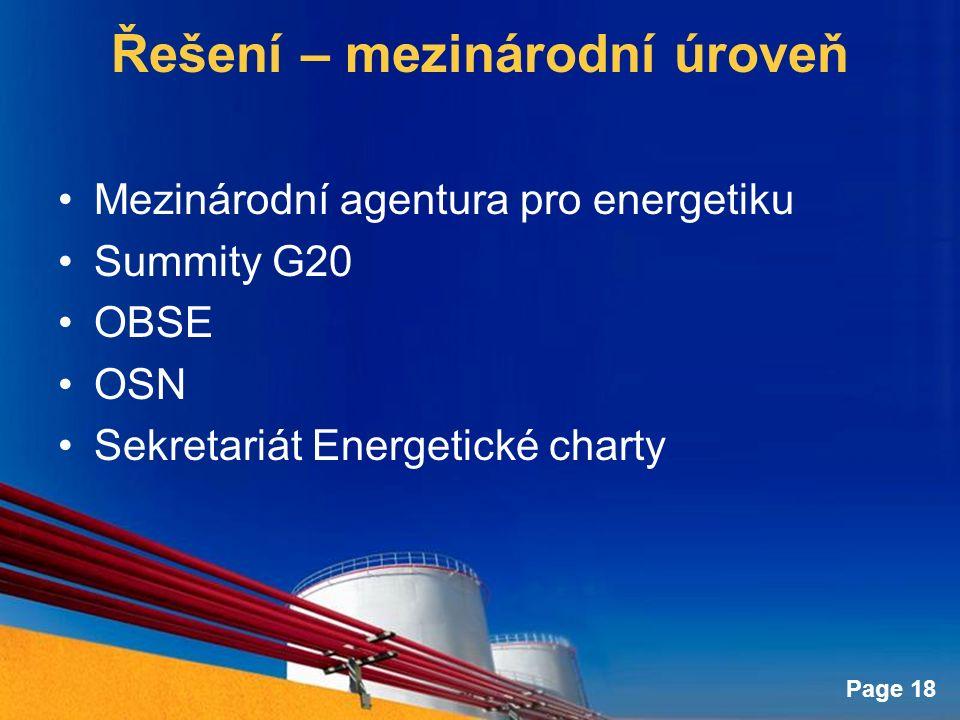Page 18 Řešení – mezinárodní úroveň Mezinárodní agentura pro energetiku Summity G20 OBSE OSN Sekretariát Energetické charty