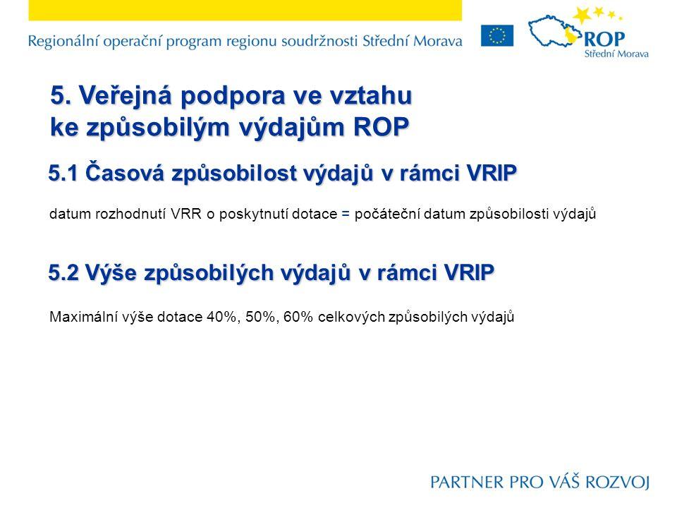 5. Veřejná podpora ve vztahu ke způsobilým výdajům ROP 5.1 Časová způsobilost výdajů v rámci VRIP datum rozhodnutí VRR o poskytnutí dotace = počáteční