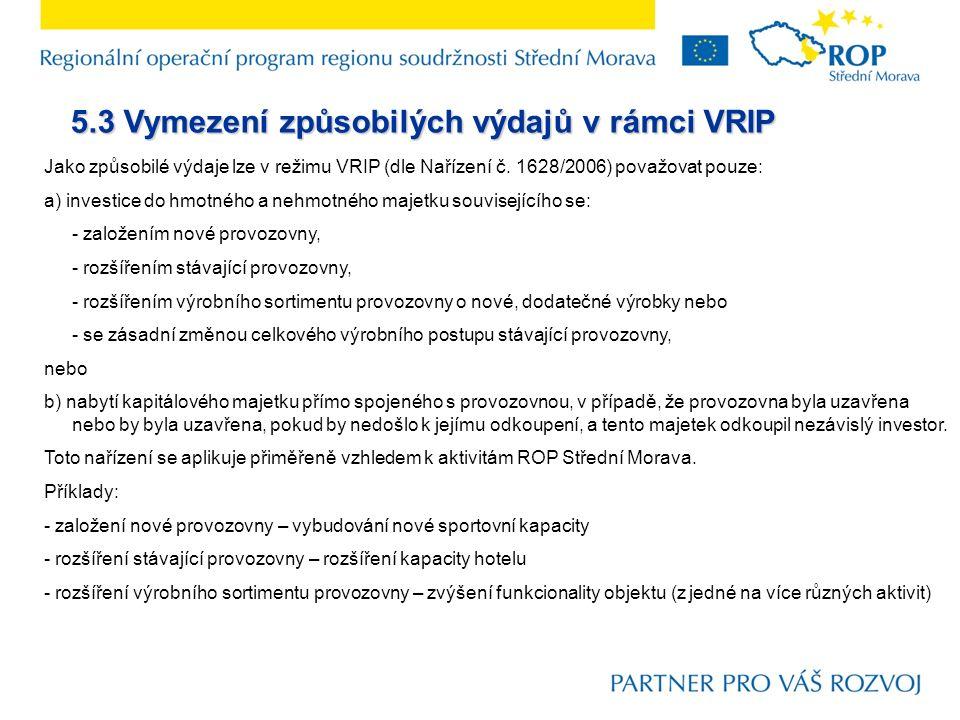5.3 Vymezení způsobilých výdajů v rámci VRIP Jako způsobilé výdaje lze v režimu VRIP (dle Nařízení č.