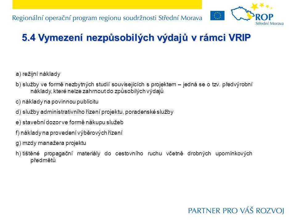 5.4 Vymezení nezpůsobilých výdajů v rámci VRIP a) režijní náklady b) služby ve formě nezbytných studií souvisejících s projektem – jedná se o tzv.