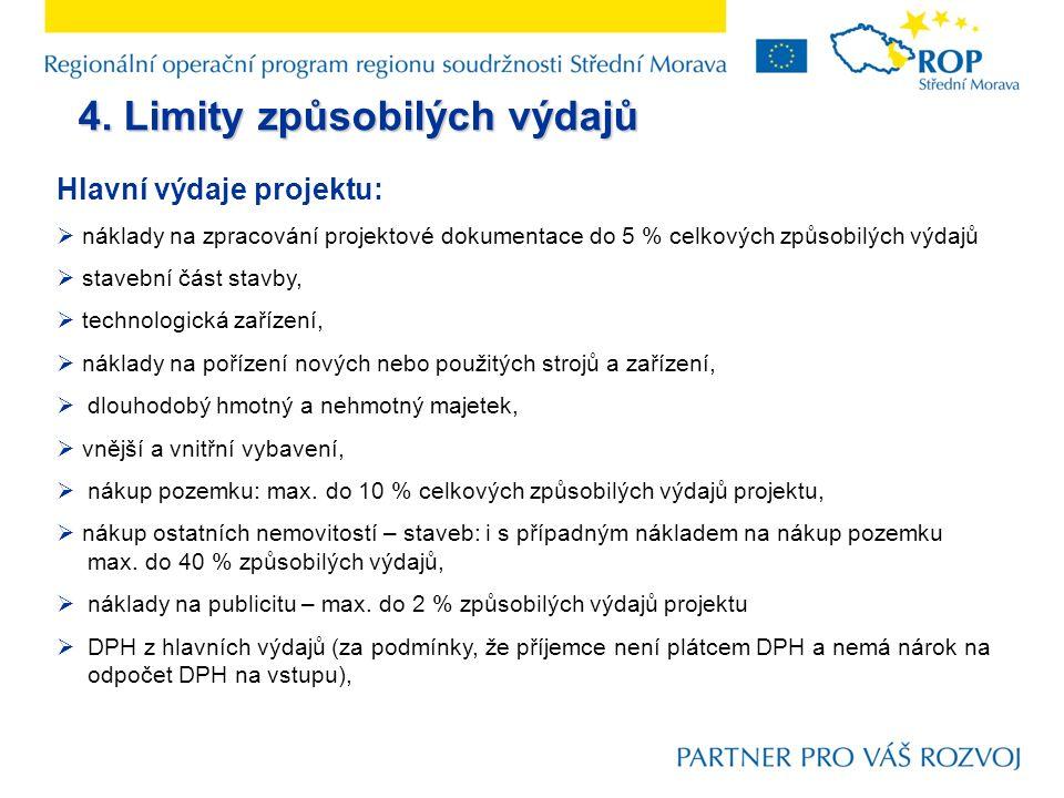 4. Limity způsobilých výdajů Hlavní výdaje projektu:  náklady na zpracování projektové dokumentace do 5 % celkových způsobilých výdajů  stavební čás