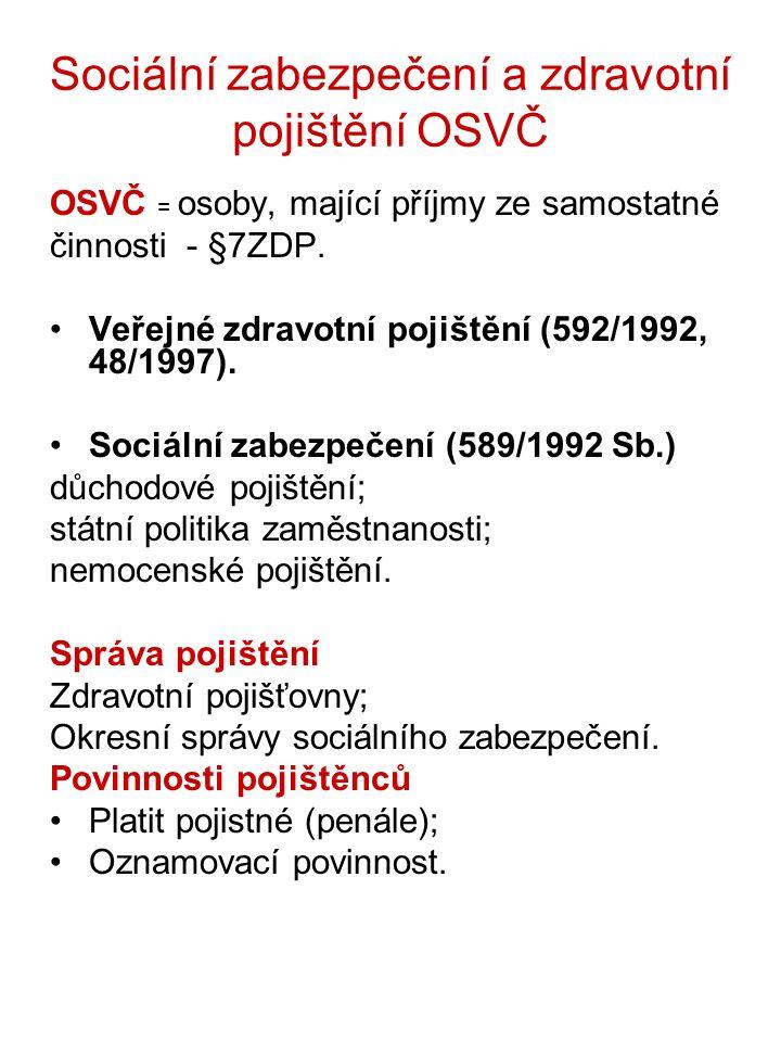 Sociální zabezpečení a zdravotní pojištění OSVČ OSVČ = osoby, mající příjmy ze samostatné činnosti - §7ZDP. Veřejné zdravotní pojištění (592/1992, 48/