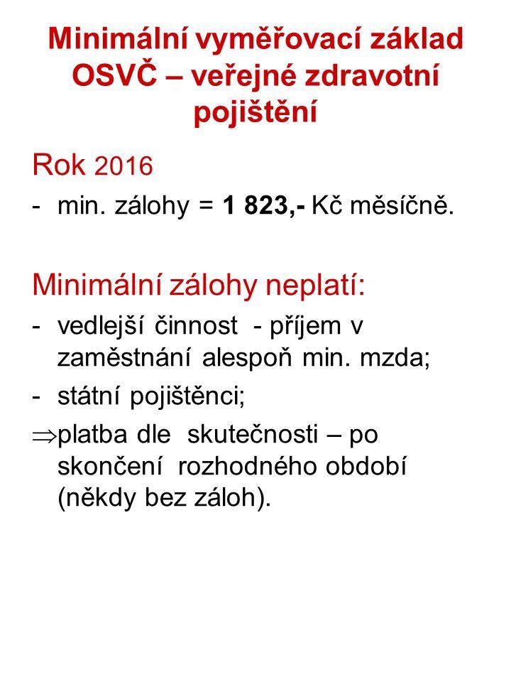 Minimální vyměřovací základ OSVČ – veřejné zdravotní pojištění Rok 2016 -min. zálohy = 1 823,- Kč měsíčně. Minimální zálohy neplatí: -vedlejší činnost