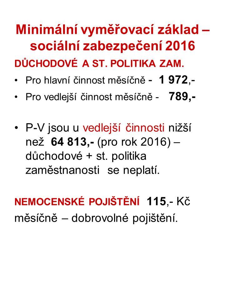 Minimální vyměřovací základ – sociální zabezpečení 2016 DŮCHODOVÉ A ST. POLITIKA ZAM. Pro hlavní činnost měsíčně - 1 972,- Pro vedlejší činnost měsíčn