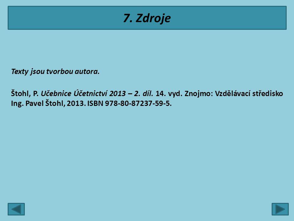 7. Zdroje Texty jsou tvorbou autora. Štohl, P. Učebnice Účetnictví 2013 – 2. díl. 14. vyd. Znojmo: Vzdělávací středisko Ing. Pavel Štohl, 2013. ISBN 9