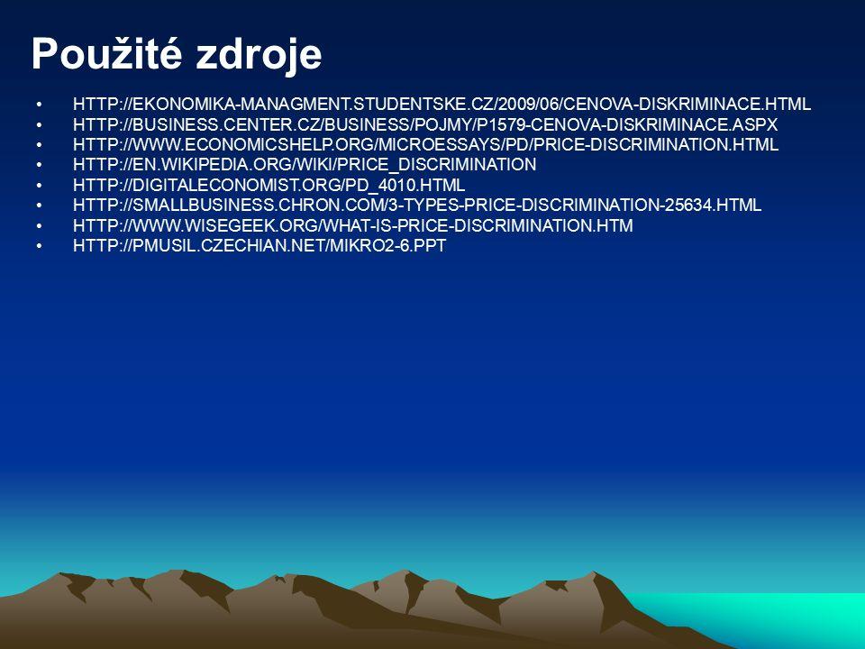 Použité zdroje HTTP://EKONOMIKA-MANAGMENT.STUDENTSKE.CZ/2009/06/CENOVA-DISKRIMINACE.HTML HTTP://BUSINESS.CENTER.CZ/BUSINESS/POJMY/P1579-CENOVA-DISKRIMINACE.ASPX HTTP://WWW.ECONOMICSHELP.ORG/MICROESSAYS/PD/PRICE-DISCRIMINATION.HTML HTTP://EN.WIKIPEDIA.ORG/WIKI/PRICE_DISCRIMINATION HTTP://DIGITALECONOMIST.ORG/PD_4010.HTML HTTP://SMALLBUSINESS.CHRON.COM/3-TYPES-PRICE-DISCRIMINATION-25634.HTML HTTP://WWW.WISEGEEK.ORG/WHAT-IS-PRICE-DISCRIMINATION.HTM HTTP://PMUSIL.CZECHIAN.NET/MIKRO2-6.PPT