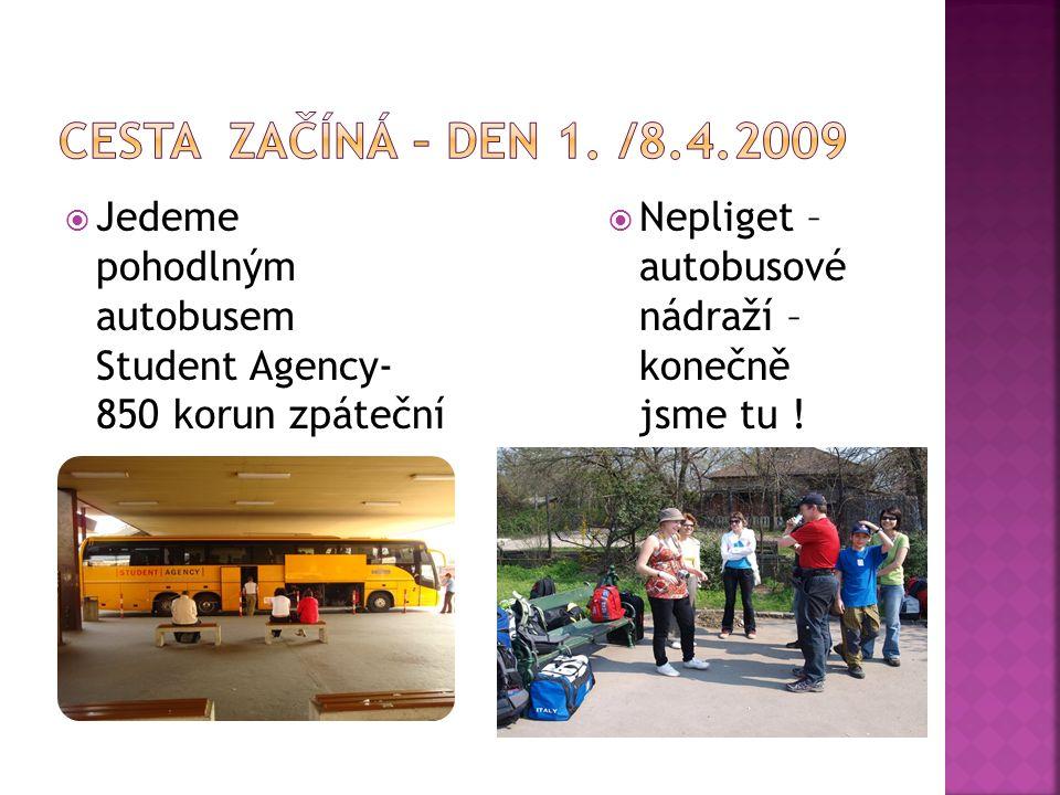  Jedeme pohodlným autobusem Student Agency- 850 korun zpáteční  Nepliget – autobusové nádraží – konečně jsme tu !
