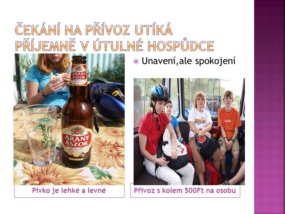 Pivko je lehké a levnéPřívoz s kolem 500Ft na osobu  Unavení,ale spokojení