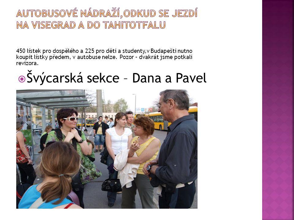 450 lístek pro dospělého a 225 pro děti a studenty,v Budapešti nutno koupit lístky předem, v autobuse nelze.