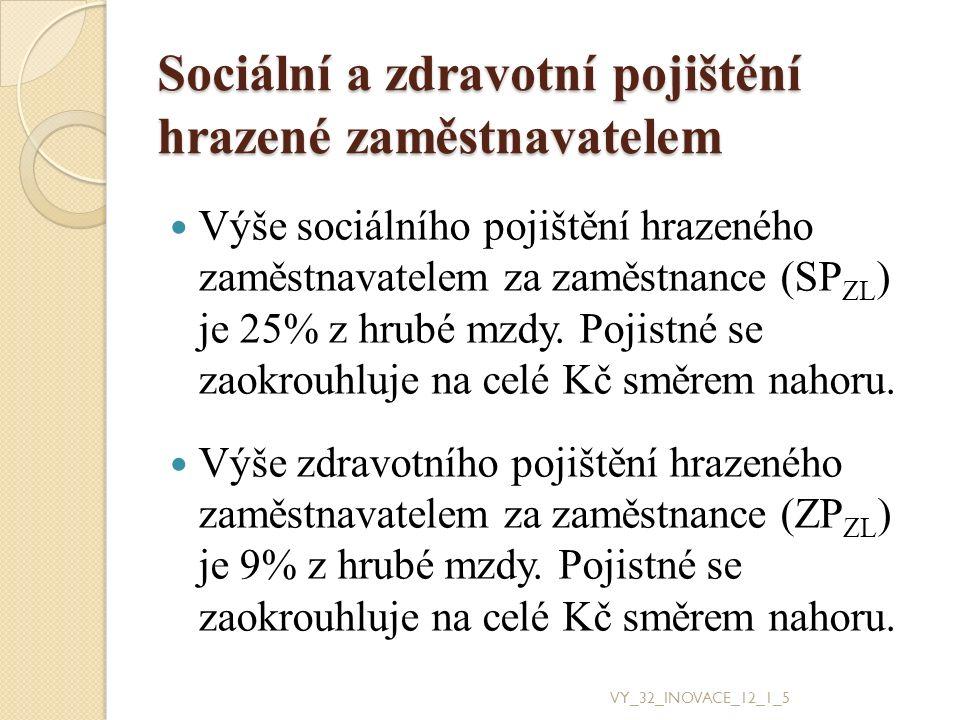 Sociální a zdravotní pojištění hrazené zaměstnavatelem Výše sociálního pojištění hrazeného zaměstnavatelem za zaměstnance (SP ZL ) je 25% z hrubé mzdy