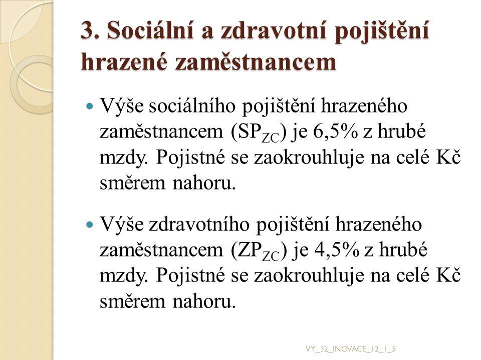 3. Sociální a zdravotní pojištění hrazené zaměstnancem Výše sociálního pojištění hrazeného zaměstnancem (SP ZC ) je 6,5% z hrubé mzdy. Pojistné se zao