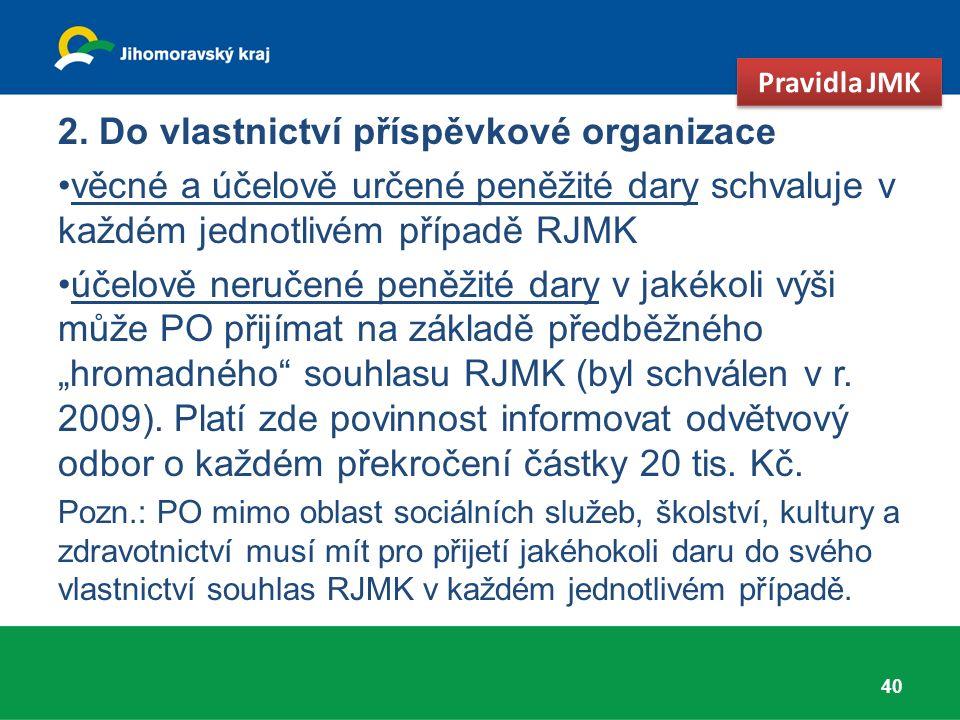 2. Do vlastnictví příspěvkové organizace věcné a účelově určené peněžité dary schvaluje v každém jednotlivém případě RJMK účelově neručené peněžité da